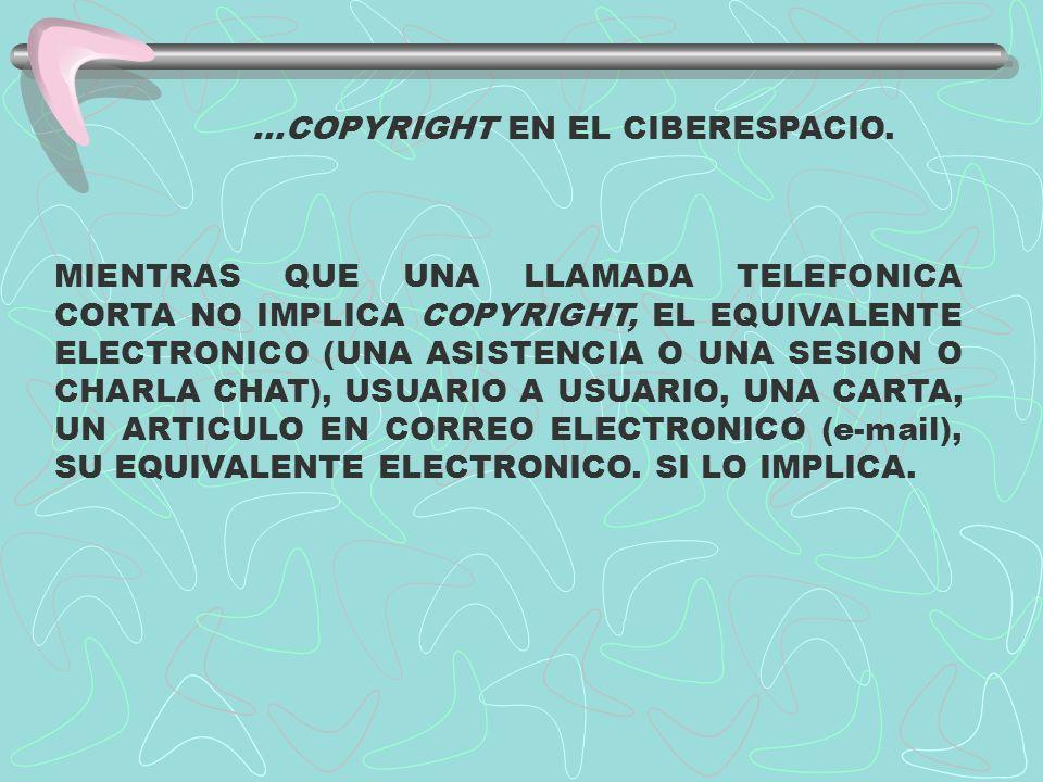 ...COPYRIGHT EN EL CIBERESPACIO. MIENTRAS QUE UNA LLAMADA TELEFONICA CORTA NO IMPLICA COPYRIGHT, EL EQUIVALENTE ELECTRONICO (UNA ASISTENCIA O UNA SESI