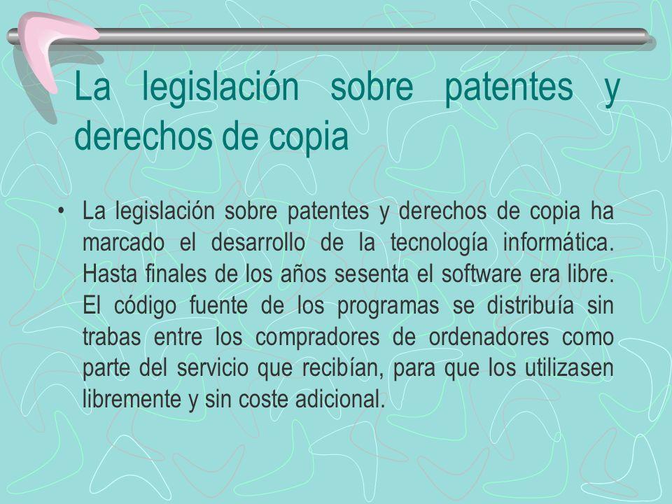La legislación sobre patentes y derechos de copia La legislación sobre patentes y derechos de copia ha marcado el desarrollo de la tecnología informát