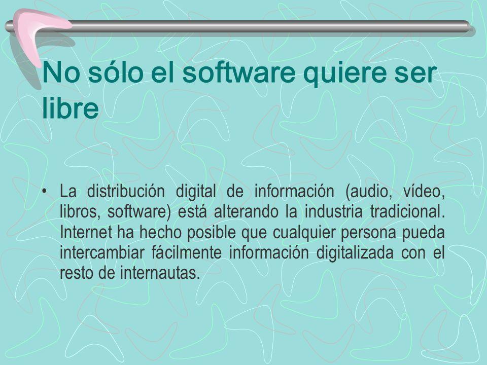 No sólo el software quiere ser libre La distribución digital de información (audio, vídeo, libros, software) está alterando la industria tradicional.