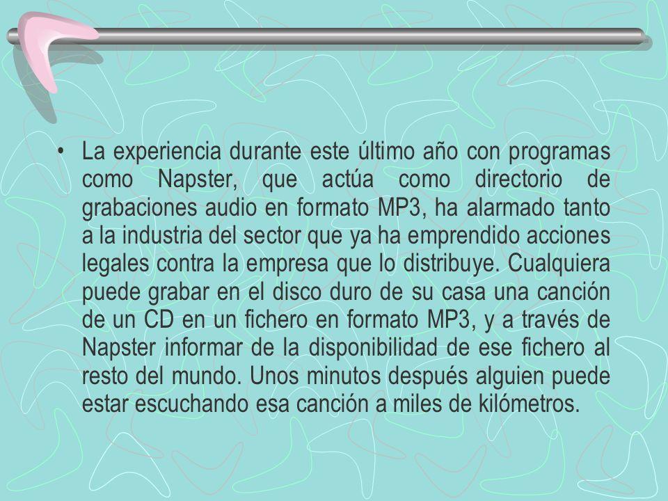 La experiencia durante este último año con programas como Napster, que actúa como directorio de grabaciones audio en formato MP3, ha alarmado tanto a