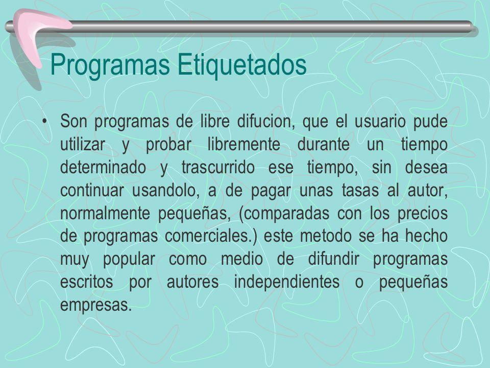 Programas Etiquetados Son programas de libre difucion, que el usuario pude utilizar y probar libremente durante un tiempo determinado y trascurrido es
