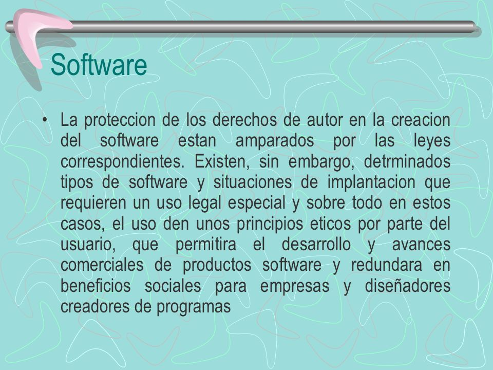 Software La proteccion de los derechos de autor en la creacion del software estan amparados por las leyes correspondientes. Existen, sin embargo, detr