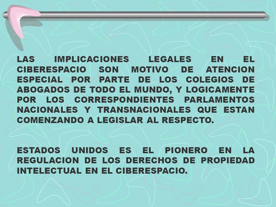 LAS IMPLICACIONES LEGALES EN EL CIBERESPACIO SON MOTIVO DE ATENCION ESPECIAL POR PARTE DE LOS COLEGIOS DE ABOGADOS DE TODO EL MUNDO, Y LOGICAMENTE POR