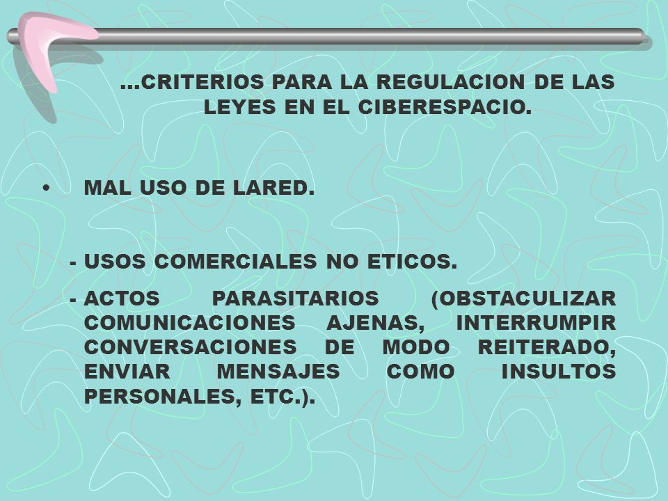...CRITERIOS PARA LA REGULACION DE LAS LEYES EN EL CIBERESPACIO. MAL USO DE LARED. - USOS COMERCIALES NO ETICOS. -ACTOS PARASITARIOS (OBSTACULIZAR COM