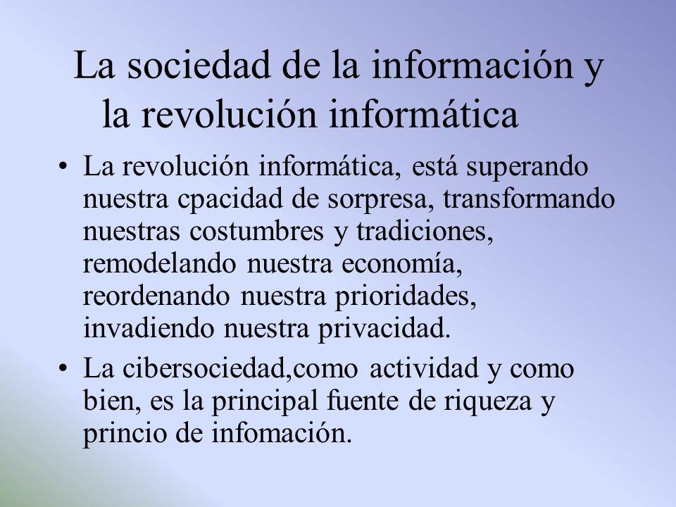 La sociedad de la información y la revolución informática La revolución informática, está superando nuestra cpacidad de sorpresa, transformando nuestr