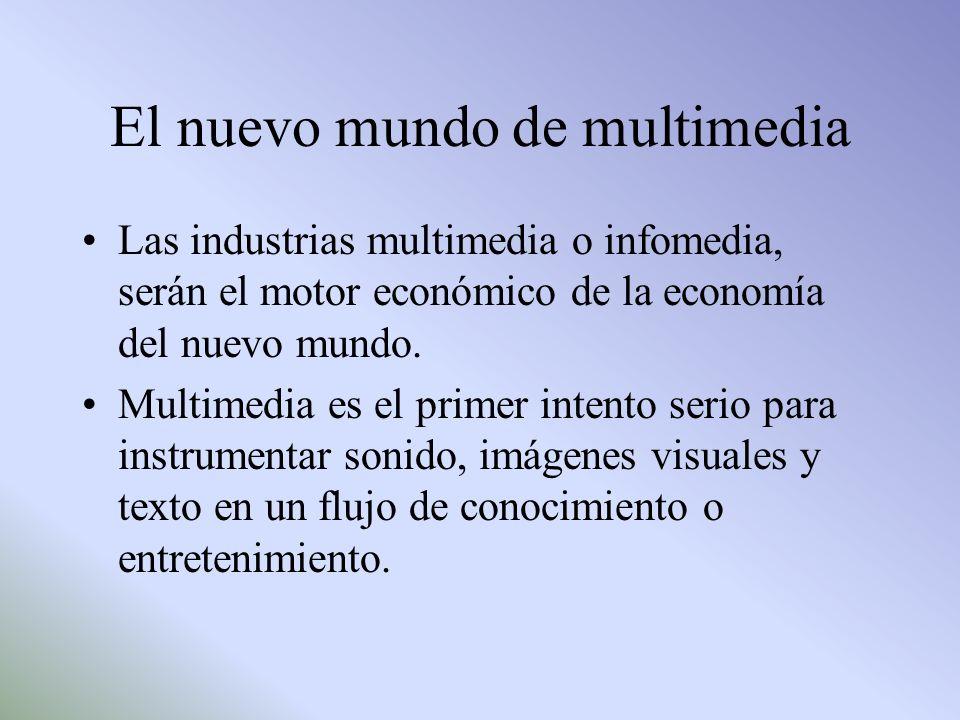 El nuevo mundo de multimedia Las industrias multimedia o infomedia, serán el motor económico de la economía del nuevo mundo. Multimedia es el primer i
