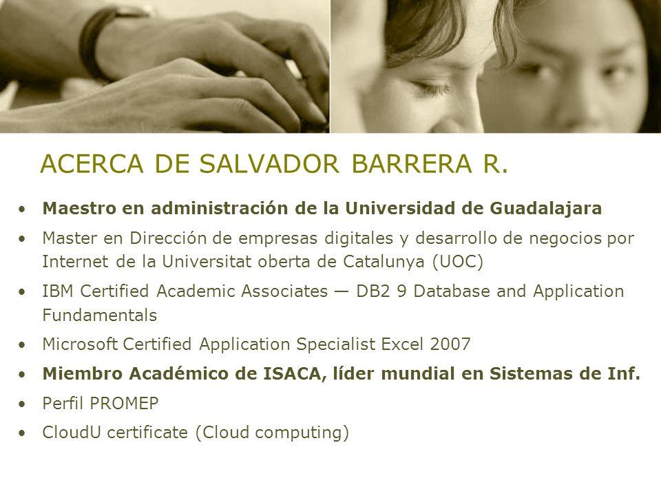 ACERCA DE SALVADOR BARRERA R. Maestro en administración de la Universidad de Guadalajara Master en Dirección de empresas digitales y desarrollo de neg