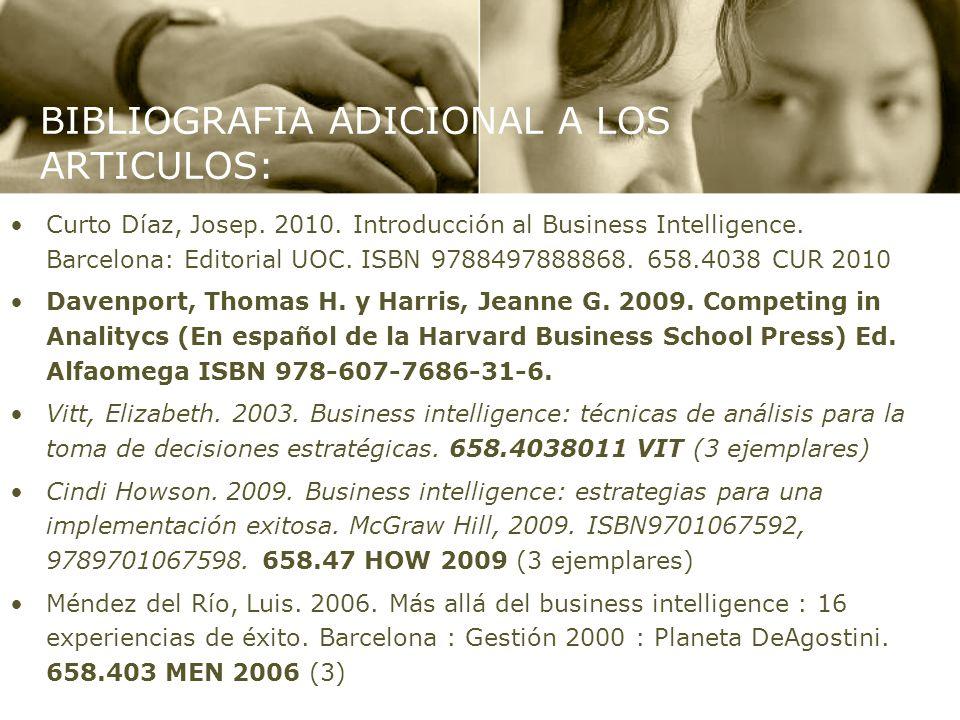 BIBLIOGRAFIA ADICIONAL A LOS ARTICULOS: Curto Díaz, Josep. 2010. Introducción al Business Intelligence. Barcelona: Editorial UOC. ISBN 9788497888868.