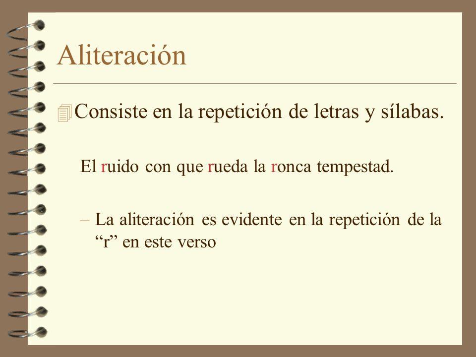 Aliteración 4 Consiste en la repetición de letras y sílabas.