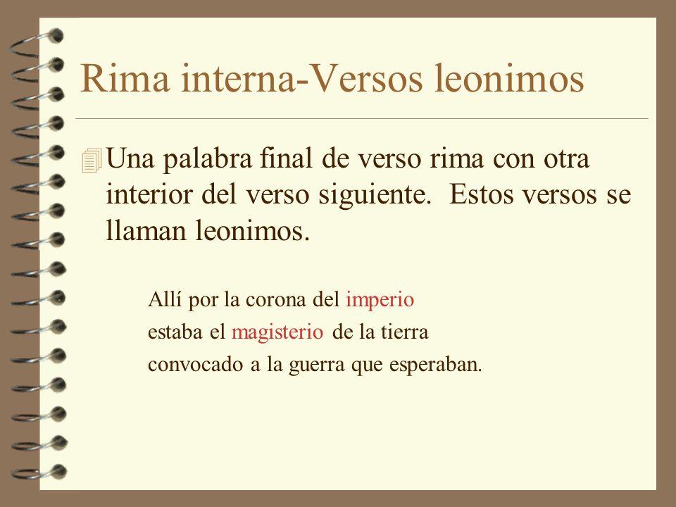 Rima 4 Es la igualdad o semejanza de sonidos finales del verso a partir de la última sílaba acentuada.