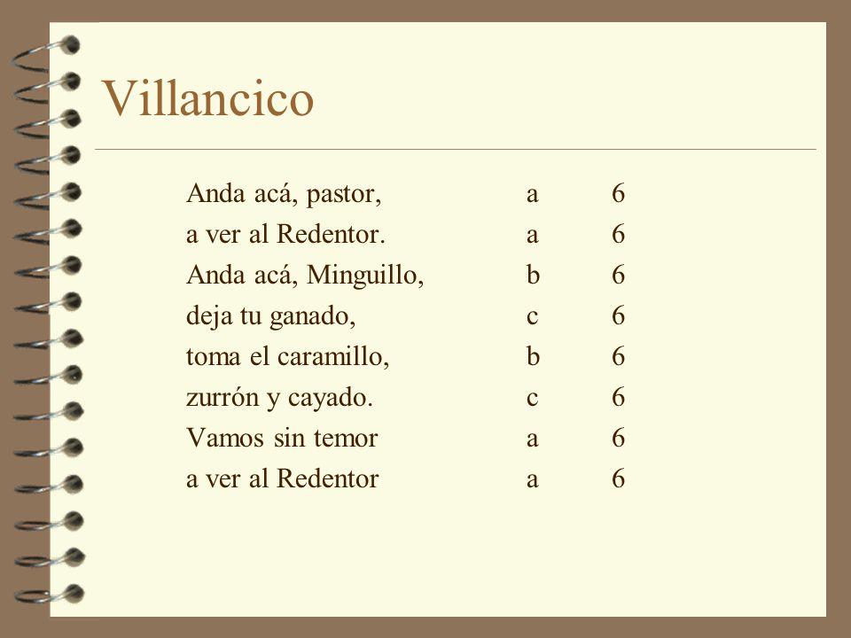 Villancico 4 Estribillo inicial de tres versos octosílabos, de los que el primero es libre y riman los otros dos en consonante.