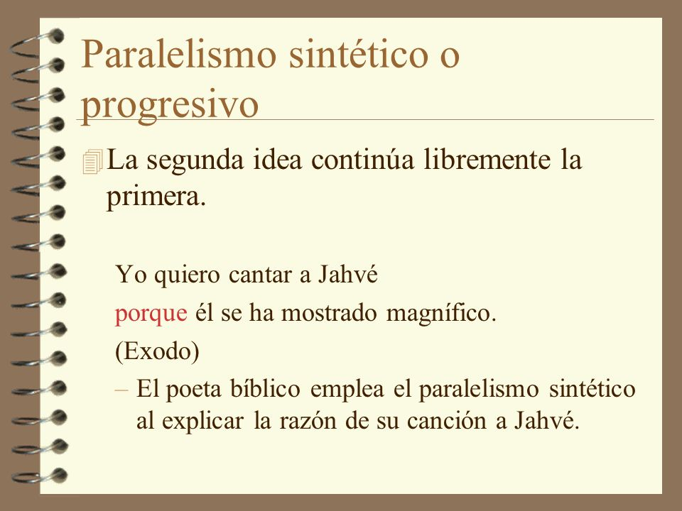 Paralelismo sintético o progresivo 4 La segunda idea continúa libremente la primera.