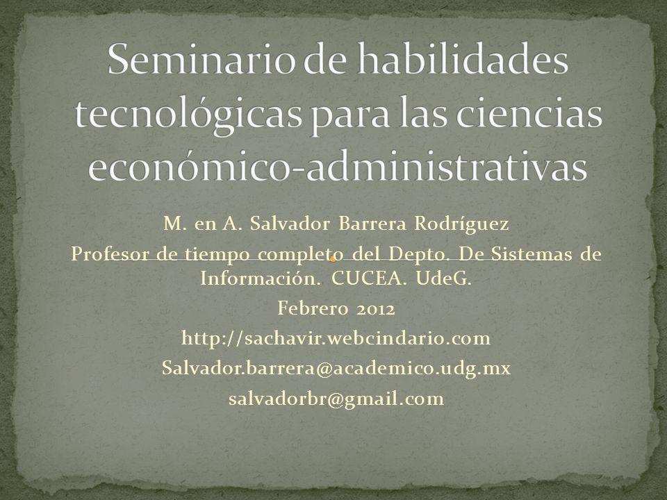 M. en A. Salvador Barrera Rodríguez Profesor de tiempo completo del Depto. De Sistemas de Información. CUCEA. UdeG. Febrero 2012 http://sachavir.webci