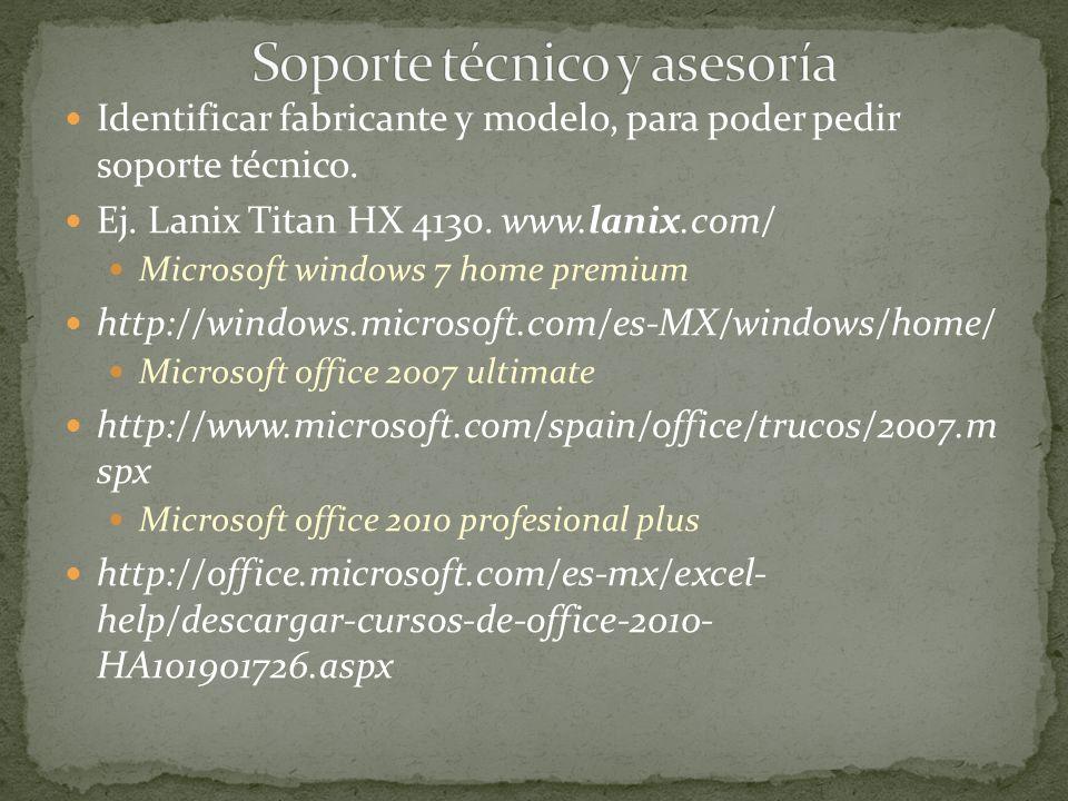Identificar fabricante y modelo, para poder pedir soporte técnico. Ej. Lanix Titan HX 4130. www.lanix.com/ Microsoft windows 7 home premium http://win