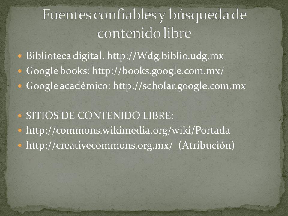 Biblioteca digital. http://Wdg.biblio.udg.mx Google books: http://books.google.com.mx/ Google académico: http://scholar.google.com.mx SITIOS DE CONTEN