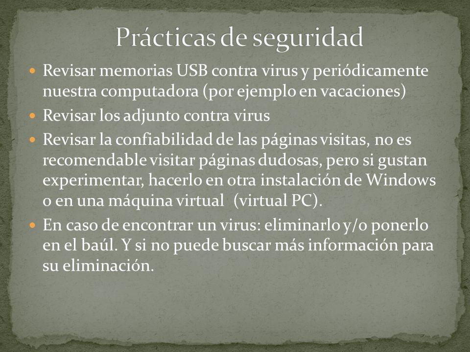 Revisar memorias USB contra virus y periódicamente nuestra computadora (por ejemplo en vacaciones) Revisar los adjunto contra virus Revisar la confiab