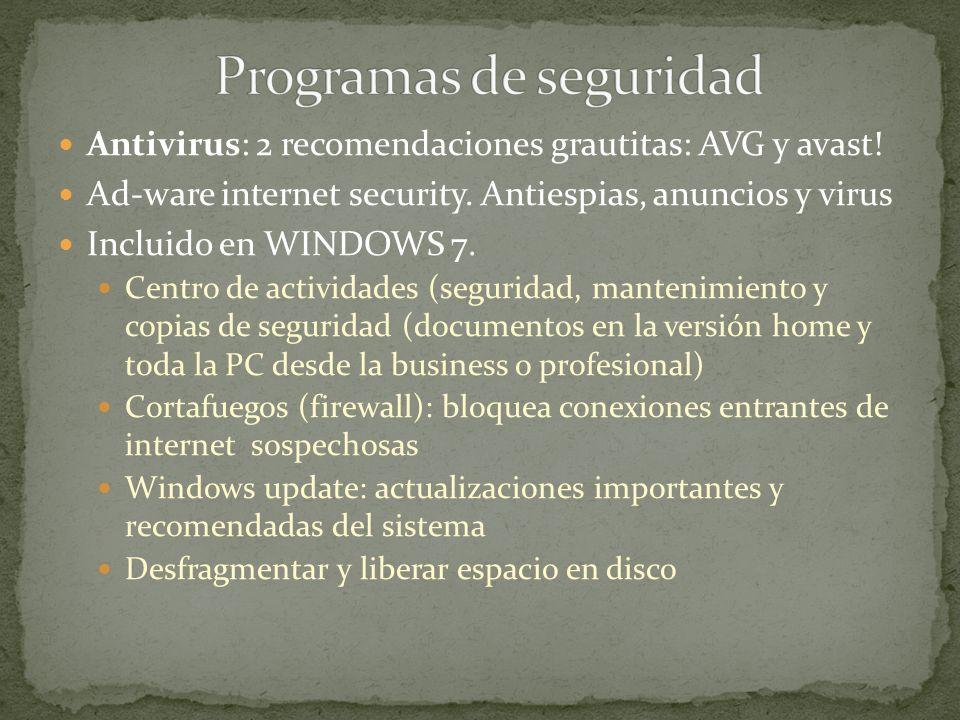 Antivirus: 2 recomendaciones grautitas: AVG y avast! Ad-ware internet security. Antiespias, anuncios y virus Incluido en WINDOWS 7. Centro de activida