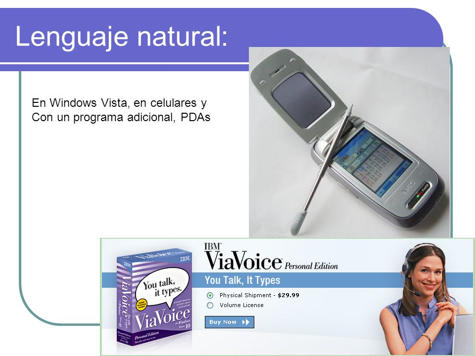 Lenguaje natural: En Windows Vista, en celulares y Con un programa adicional, PDAs