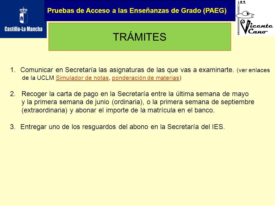 Pruebas de Acceso a las Enseñanzas de Grado (PAEG) TRÁMITES 1.Comunicar en Secretaría las asignaturas de las que vas a examinarte. (ver enlaces de la