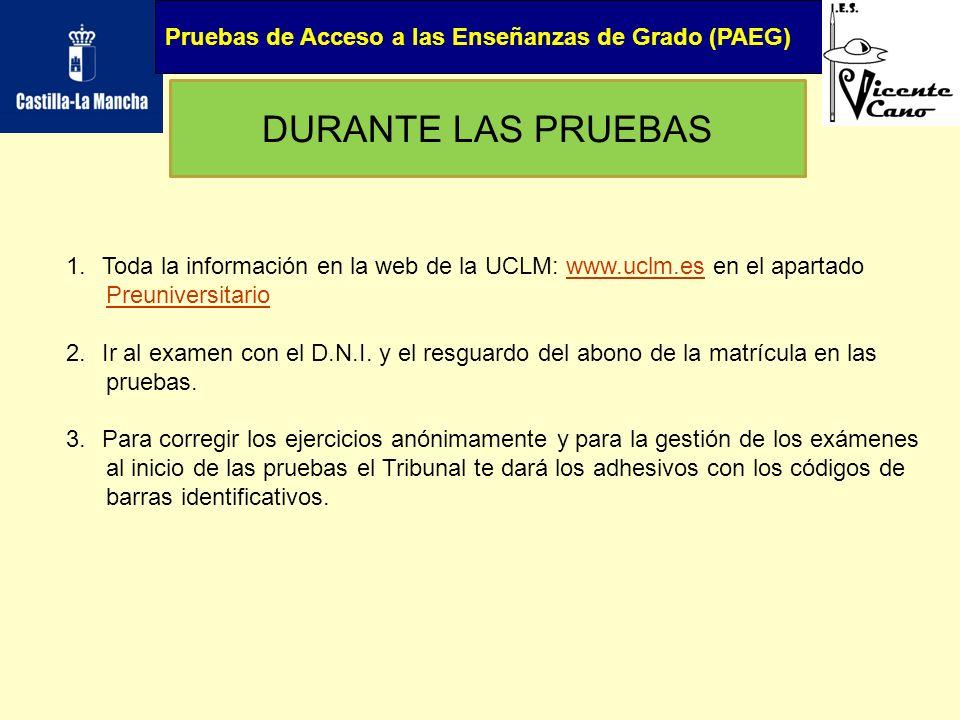 Pruebas de Acceso a las Enseñanzas de Grado (PAEG) DURANTE LAS PRUEBAS 1.Toda la información en la web de la UCLM: www.uclm.es en el apartadowww.uclm.
