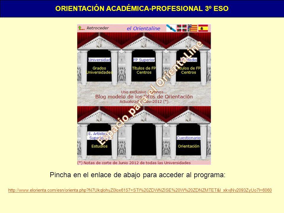 ORIENTACIÓN ACADÉMICA-PROFESIONAL 3º ESO Pincha en el enlace de abajo para acceder al programa: http://www.elorienta.com/esn/orienta.php?N7UkqlohyZ0lo