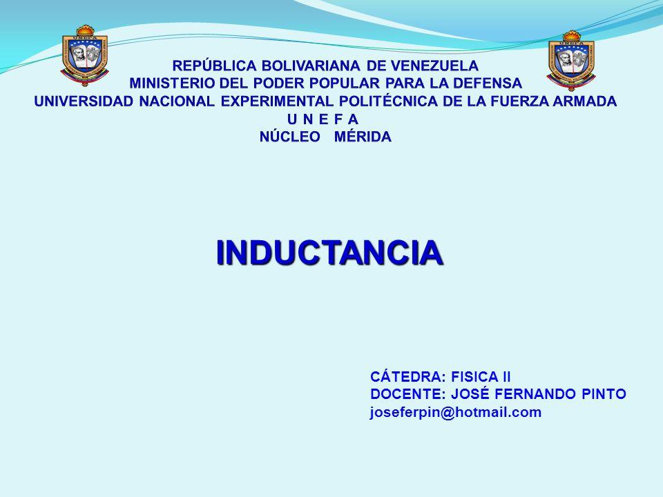 INDUCTANCIA CÁTEDRA: FISICA II DOCENTE: JOSÉ FERNANDO PINTO joseferpin@hotmail.com