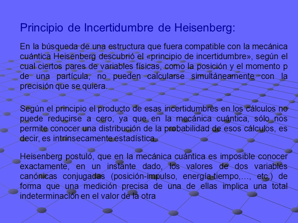 Principio de Incertidumbre de Heisenberg (Cont.): Para la energía, E, y el tiempo, t, se tiene: donde x, corresponde a la incertidumbre en la medida de la posición; y p, a la medida del impulso.