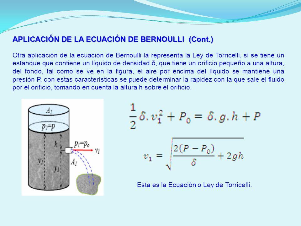 APLICACIÓN DE LA ECUACIÓN DE BERNOULLI (Cont.) Otra aplicación de la ecuación de Bernoulli la representa la Ley de Torricelli, si se tiene un estanque