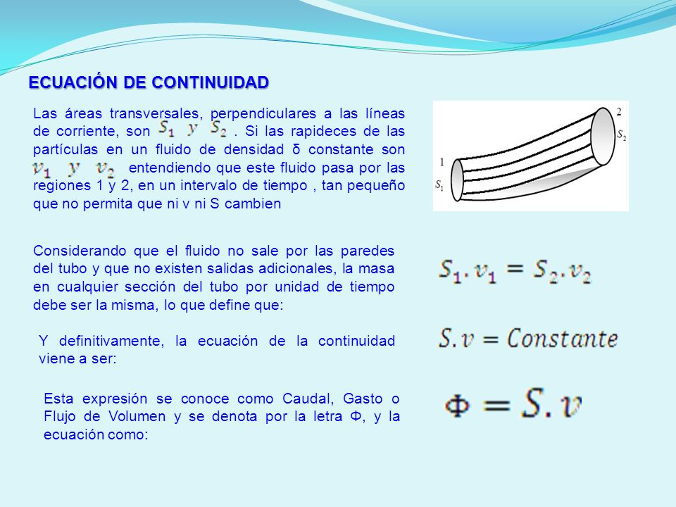 ECUACIÓN DE CONTINUIDAD Considerando que el fluido no sale por las paredes del tubo y que no existen salidas adicionales, la masa en cualquier sección