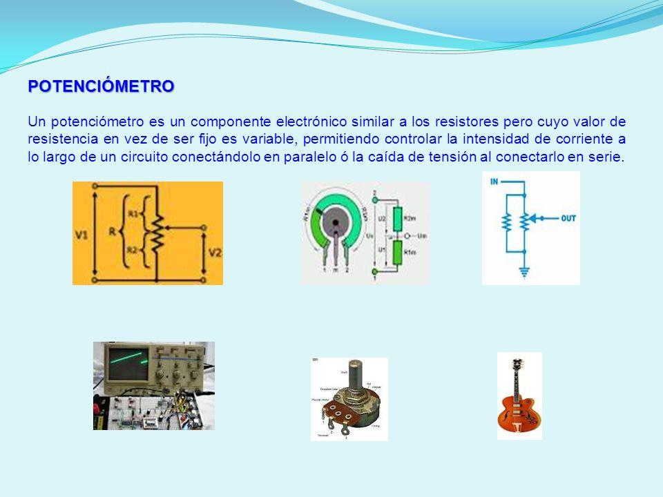 POTENCIÓMETRO Un potenciómetro es un componente electrónico similar a los resistores pero cuyo valor de resistencia en vez de ser fijo es variable, pe