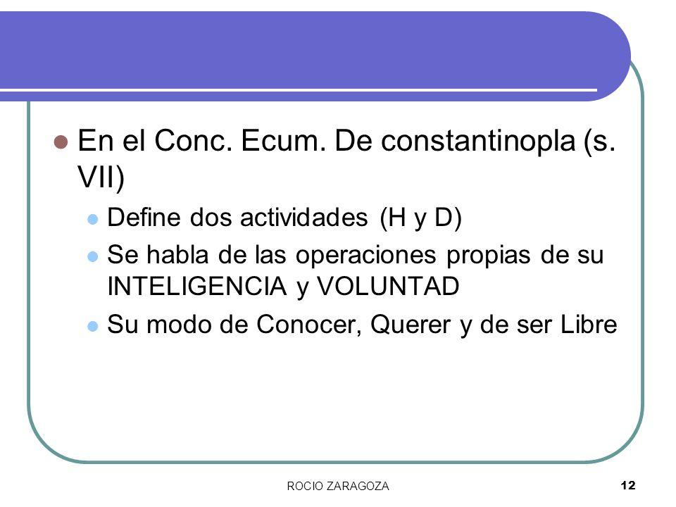 ROCIO ZARAGOZA12 En el Conc. Ecum. De constantinopla (s. VII) Define dos actividades (H y D) Se habla de las operaciones propias de su INTELIGENCIA y
