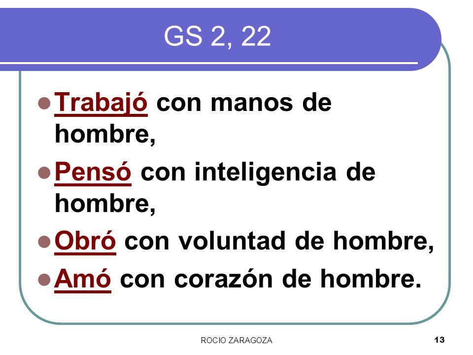 ROCIO ZARAGOZA13 GS 2, 22 Trabajó con manos de hombre, Pensó con inteligencia de hombre, Obró con voluntad de hombre, Amó con corazón de hombre.