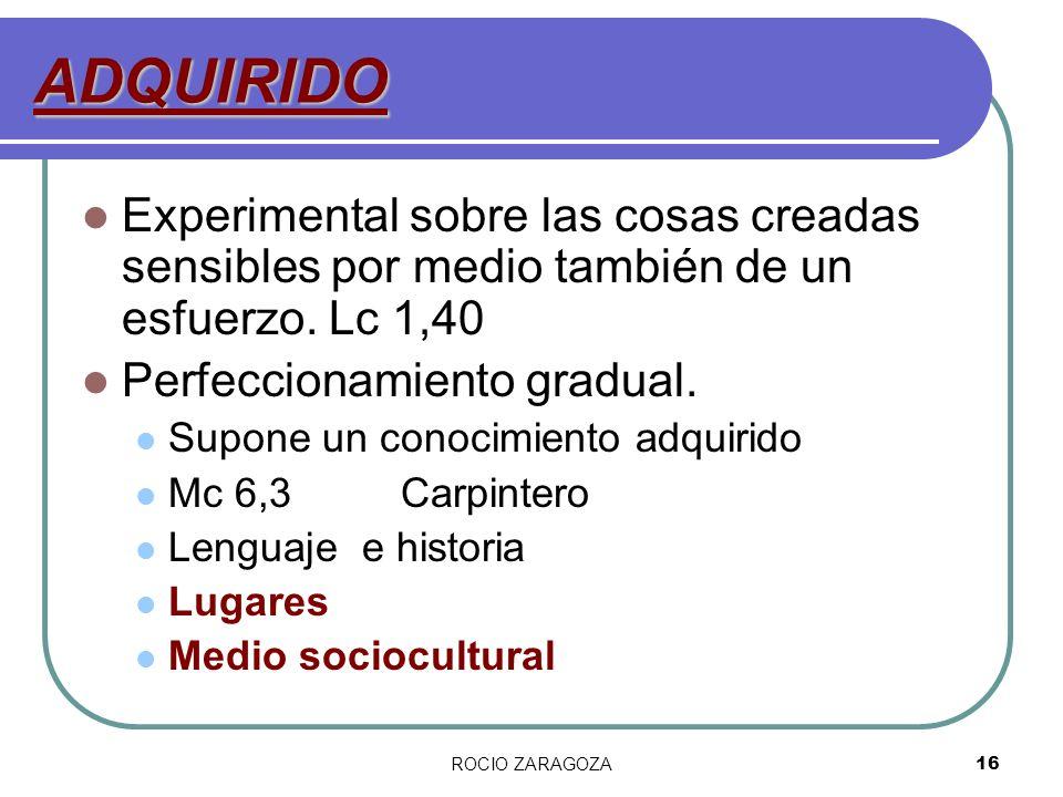 ROCIO ZARAGOZA16 ADQUIRIDO Experimental sobre las cosas creadas sensibles por medio también de un esfuerzo. Lc 1,40 Perfeccionamiento gradual. Supone