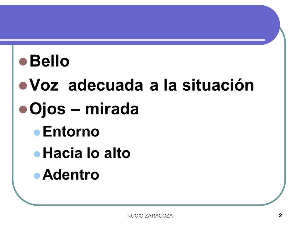 ROCIO ZARAGOZA2 Bello Voz adecuada a la situación Ojos – mirada Entorno Hacia lo alto Adentro