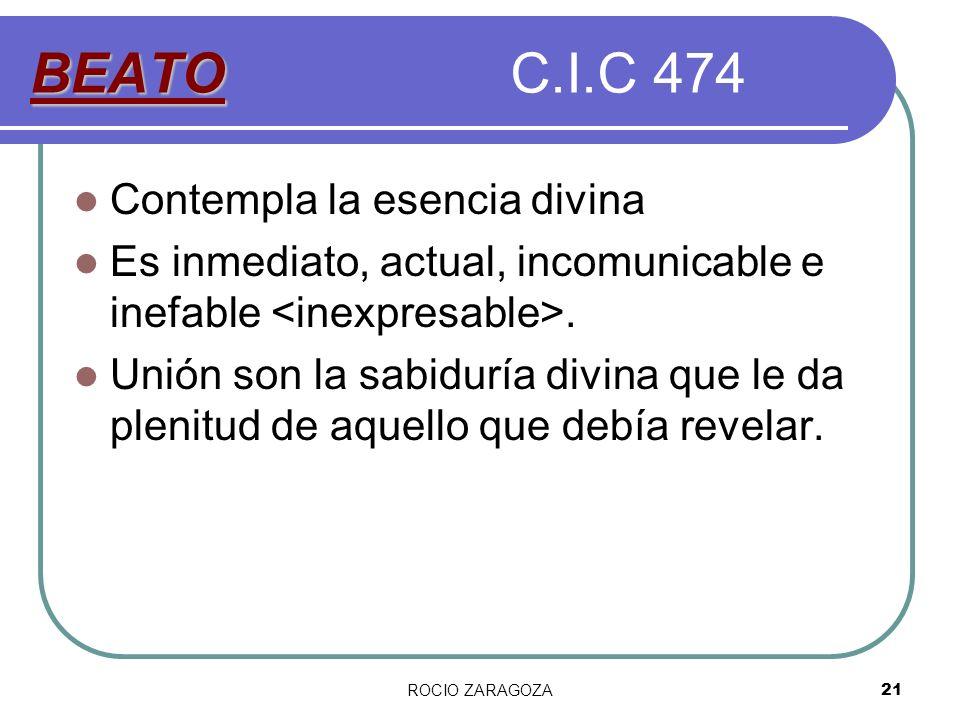 ROCIO ZARAGOZA21 BEATO BEATOC.I.C 474 Contempla la esencia divina Es inmediato, actual, incomunicable e inefable. Unión son la sabiduría divina que le