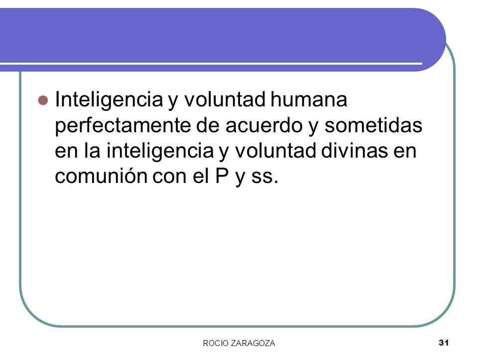 ROCIO ZARAGOZA31 Inteligencia y voluntad humana perfectamente de acuerdo y sometidas en la inteligencia y voluntad divinas en comunión con el P y ss.