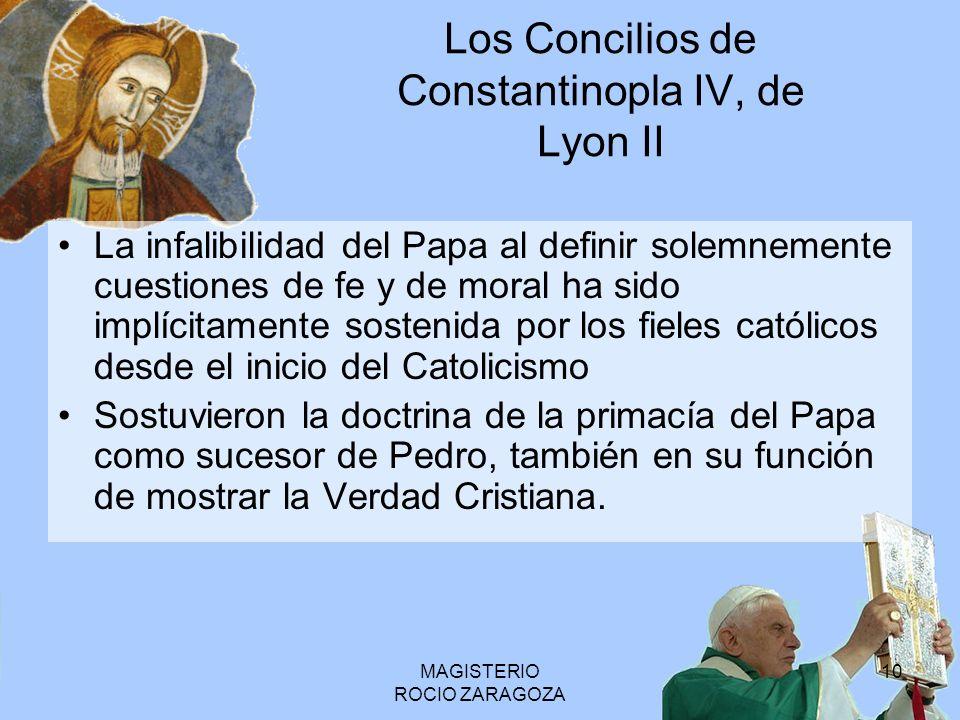 MAGISTERIO ROCIO ZARAGOZA 10 Los Concilios de Constantinopla IV, de Lyon II La infalibilidad del Papa al definir solemnemente cuestiones de fe y de mo