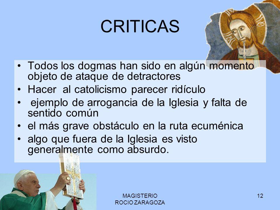 MAGISTERIO ROCIO ZARAGOZA 12 CRITICAS Todos los dogmas han sido en algún momento objeto de ataque de detractores Hacer al catolicismo parecer ridículo