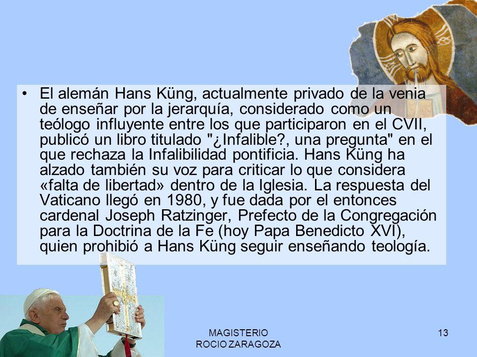 MAGISTERIO ROCIO ZARAGOZA 13 El alemán Hans Küng, actualmente privado de la venia de enseñar por la jerarquía, considerado como un teólogo influyente