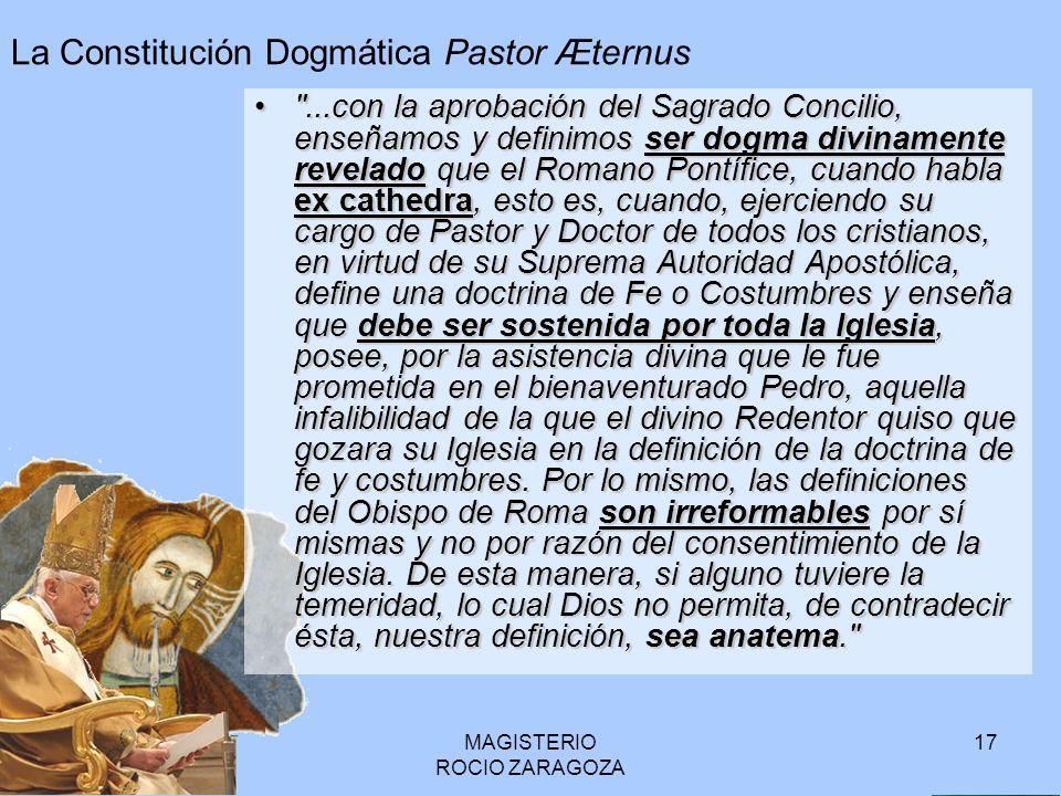 MAGISTERIO ROCIO ZARAGOZA 17 La Constitución Dogmática Pastor Æternus