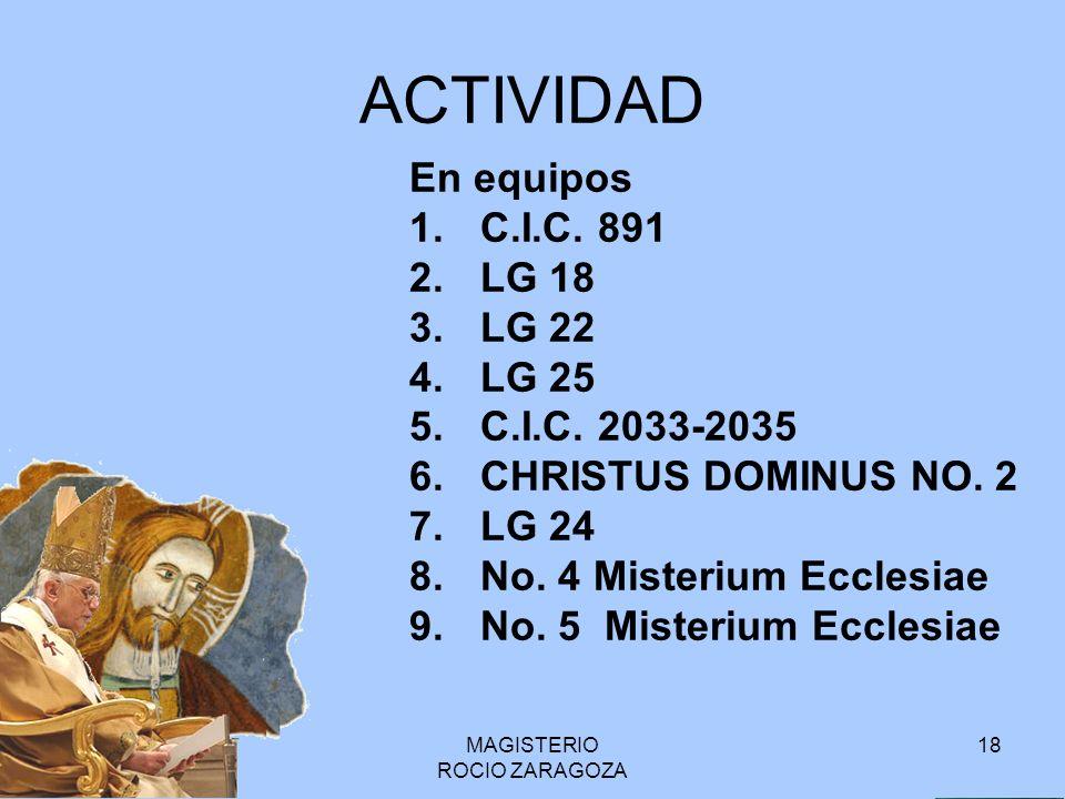 MAGISTERIO ROCIO ZARAGOZA 18 ACTIVIDAD En equipos 1.C.I.C. 891 2.LG 18 3.LG 22 4.LG 25 5.C.I.C. 2033-2035 6.CHRISTUS DOMINUS NO. 2 7.LG 24 8.No. 4 Mis