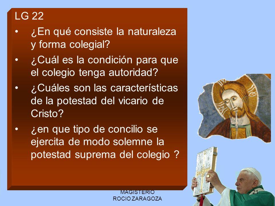 MAGISTERIO ROCIO ZARAGOZA 21 LG 22 ¿En qué consiste la naturaleza y forma colegial? ¿Cuál es la condición para que el colegio tenga autoridad? ¿Cuáles