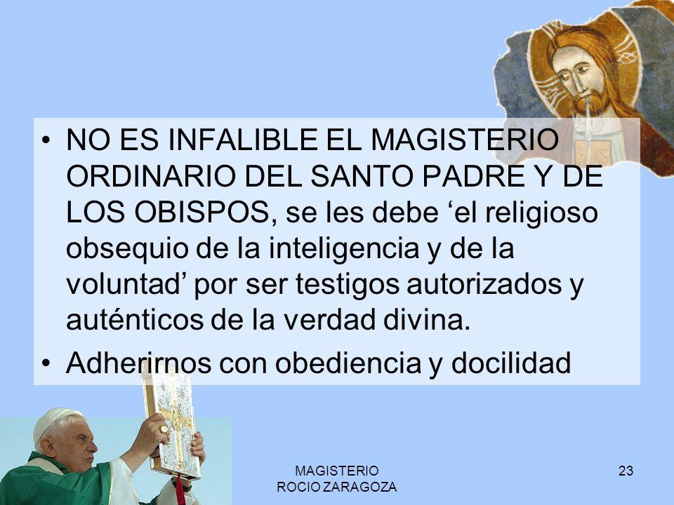 MAGISTERIO ROCIO ZARAGOZA 23 NO ES INFALIBLE EL MAGISTERIO ORDINARIO DEL SANTO PADRE Y DE LOS OBISPOS, se les debe el religioso obsequio de la intelig