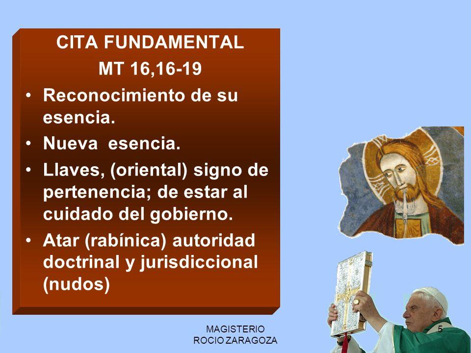 MAGISTERIO ROCIO ZARAGOZA 5 CITA FUNDAMENTAL MT 16,16-19 Reconocimiento de su esencia. Nueva esencia. Llaves, (oriental) signo de pertenencia; de esta