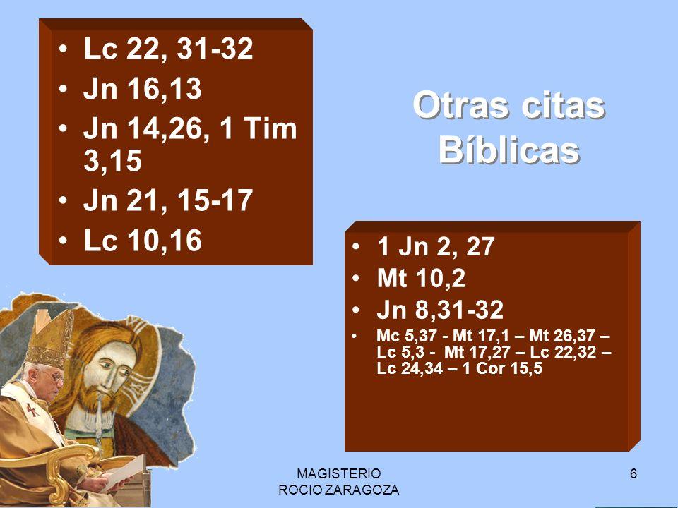MAGISTERIO ROCIO ZARAGOZA 6 Otras citas Bíblicas Lc 22, 31-32 Jn 16,13 Jn 14,26, 1 Tim 3,15 Jn 21, 15-17 Lc 10,16 1 Jn 2, 27 Mt 10,2 Jn 8,31-32 Mc 5,3