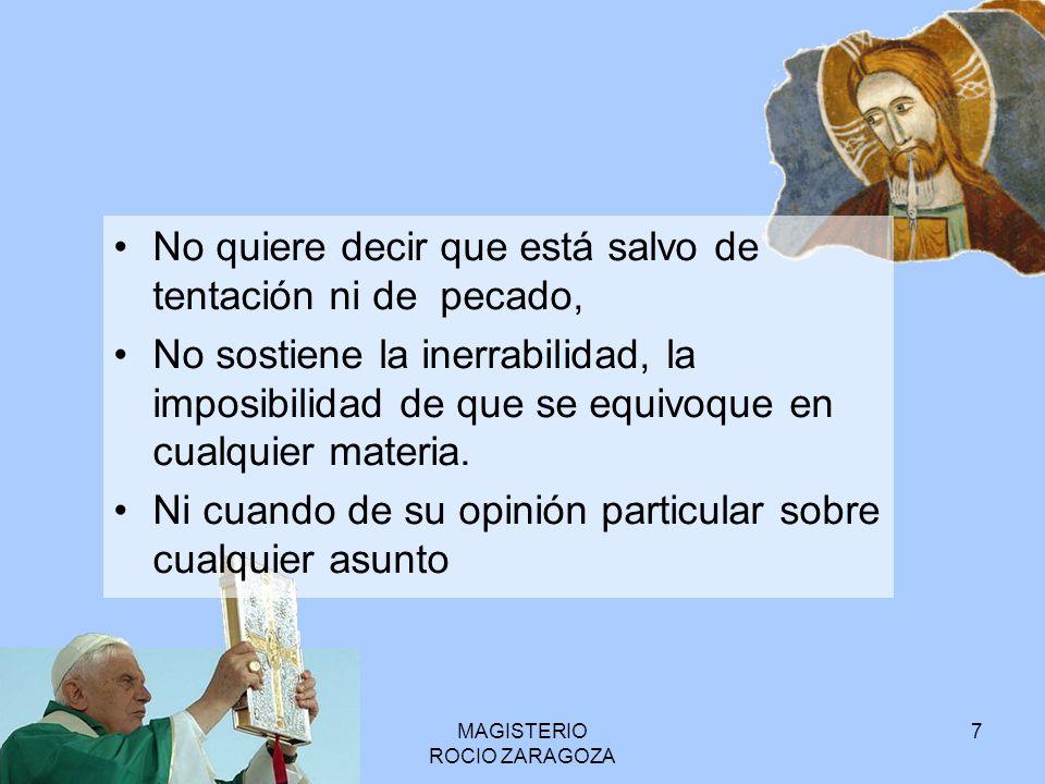MAGISTERIO ROCIO ZARAGOZA 7 No quiere decir que está salvo de tentación ni de pecado, No sostiene la inerrabilidad, la imposibilidad de que se equivoq