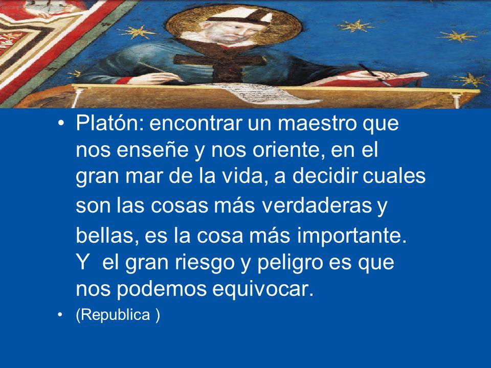 Platón: encontrar un maestro que nos enseñe y nos oriente, en el gran mar de la vida, a decidir cuales son las cosas más verdaderas y bellas, es la co