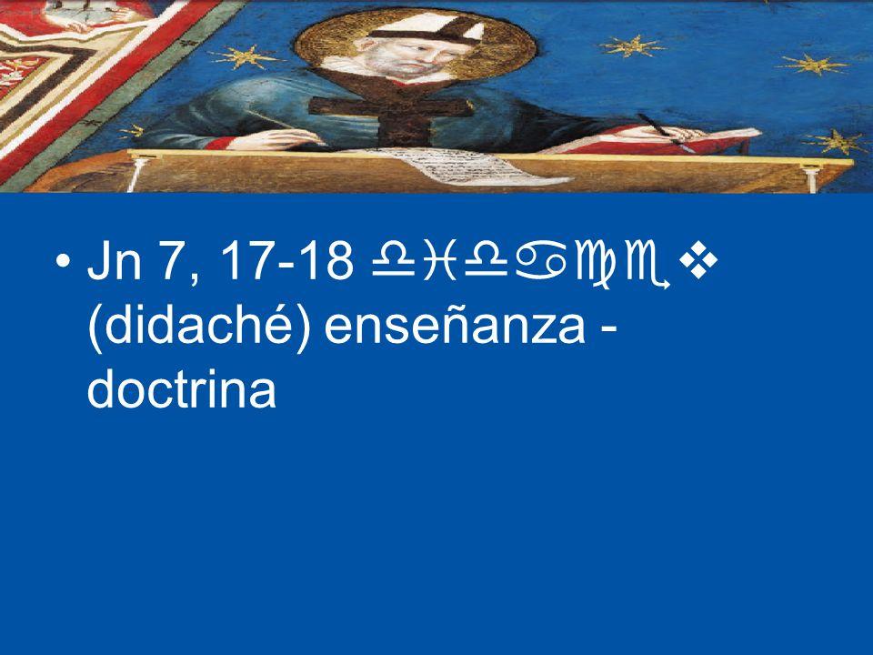 Jn 7, 17-18 didacev (didaché) enseñanza - doctrina
