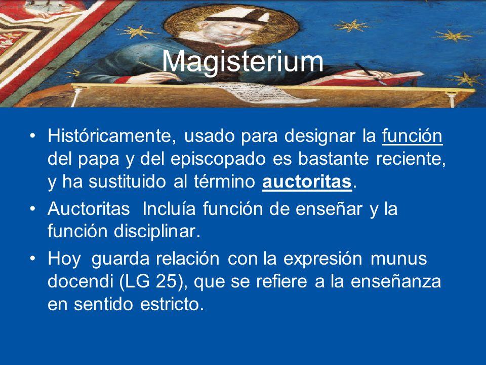 Magisterium Históricamente, usado para designar la función del papa y del episcopado es bastante reciente, y ha sustituido al término auctoritas. Auct