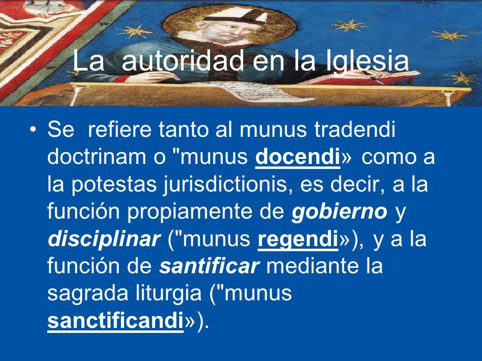 La autoridad en la Iglesia Se refiere tanto al munus tradendi doctrinam o